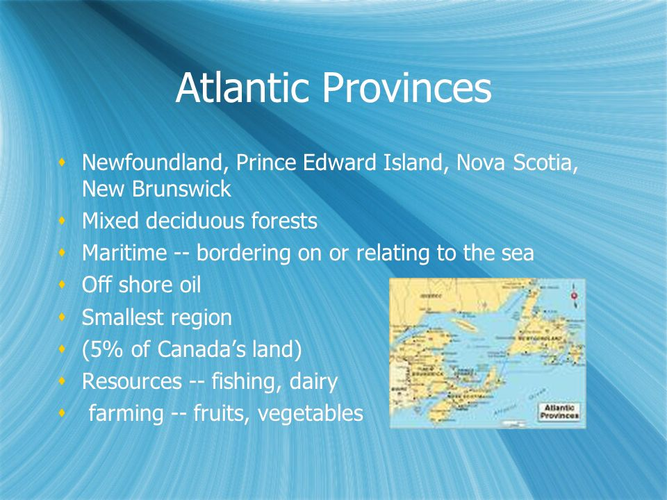 Atlantic Provinces Newfoundland, Prince Edward Island, Nova Scotia, New Brunswick. Mixed deciduous forests.