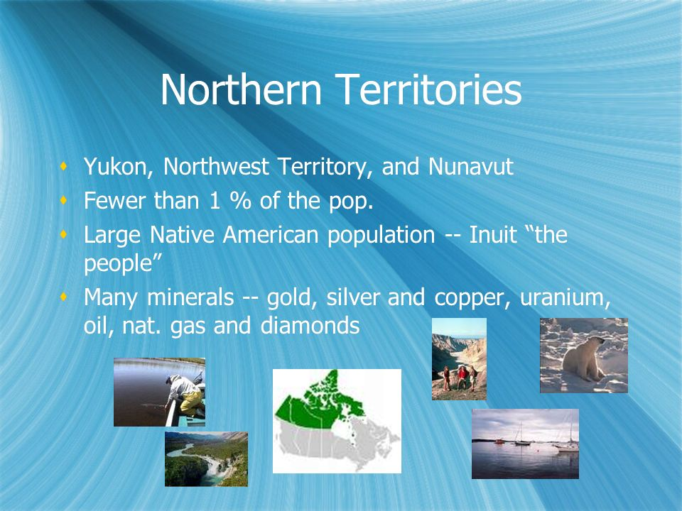 Northern Territories Yukon, Northwest Territory, and Nunavut