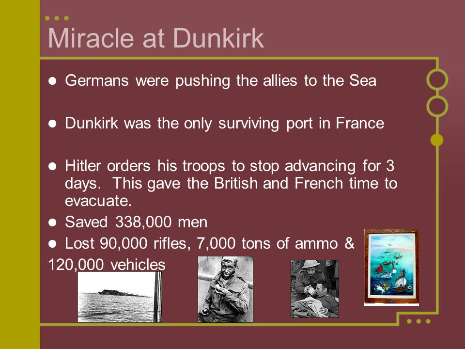 Miracle at Dunkirk Germans were pushing the allies to the Sea