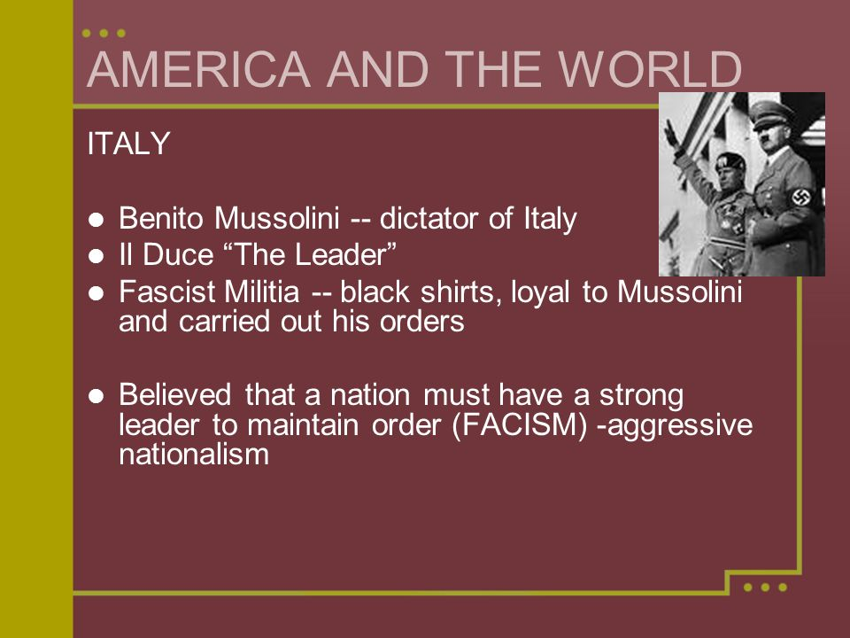 AMERICA AND THE WORLD ITALY Benito Mussolini -- dictator of Italy