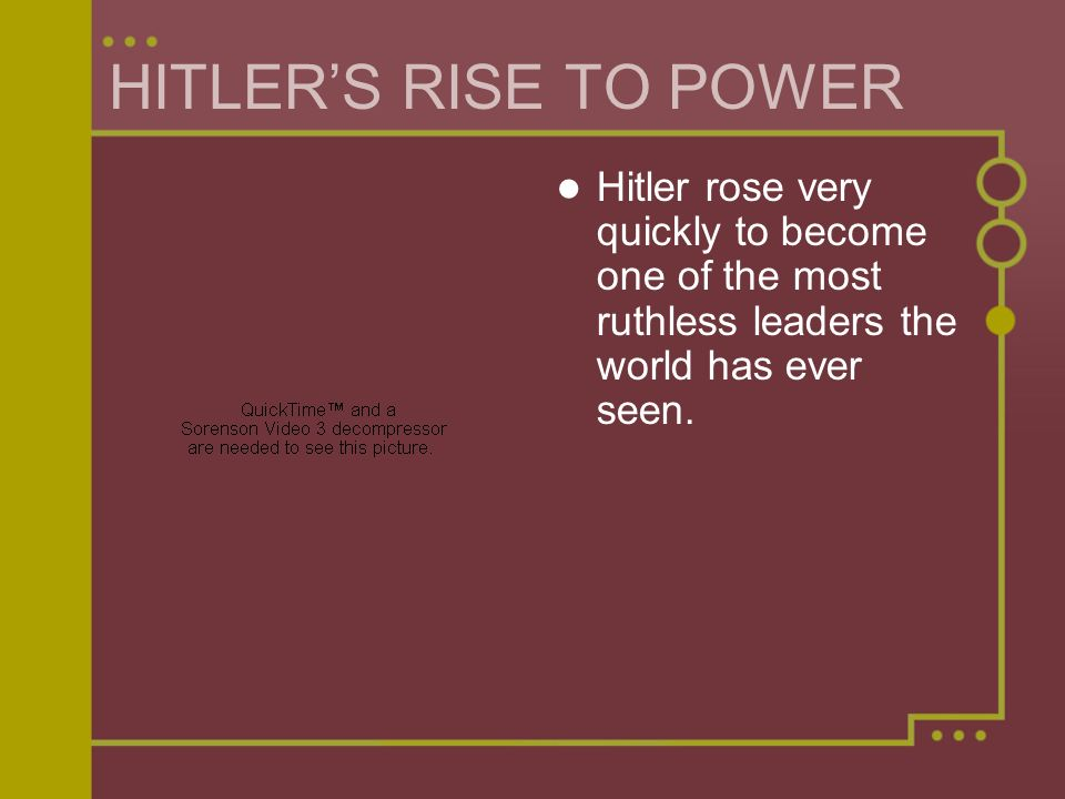 HITLER'S RISE TO POWER Hitler rose very quickly to become one of the most ruthless leaders the world has ever seen.