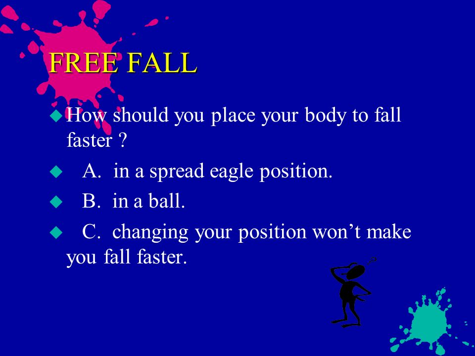 FREE FALL How should you place your body to fall faster