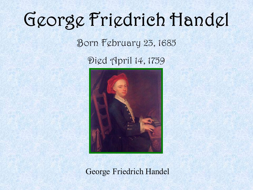 the life and times of george friederich handel Watch this great composers video life and works of george frideric handel to study contributions made to music by german-born composer george frideric handel.