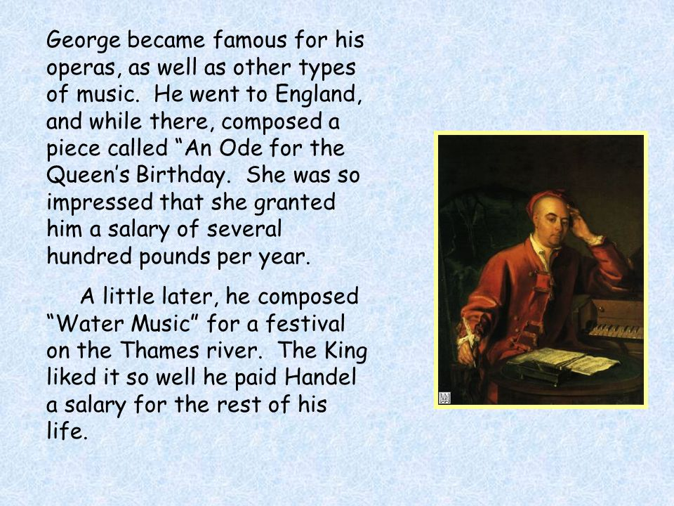 George became famous for his operas, as well as other types of music