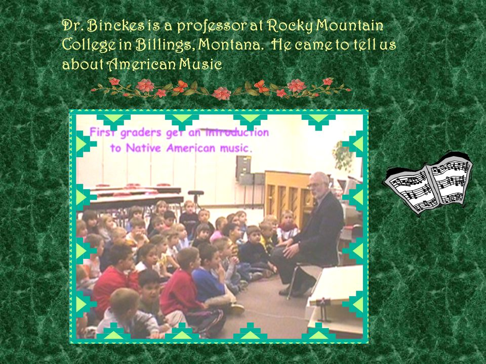 Dr. Binckes is a professor at Rocky Mountain College in Billings, Montana.