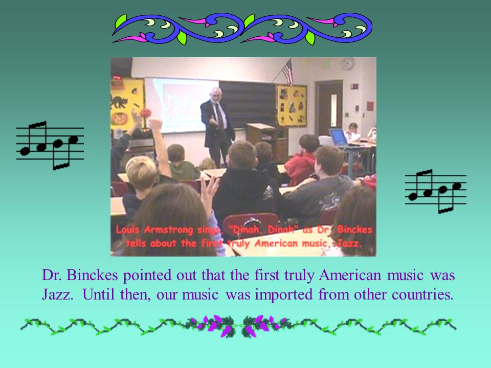 Dr. Binckes pointed out that the first truly American music was Jazz