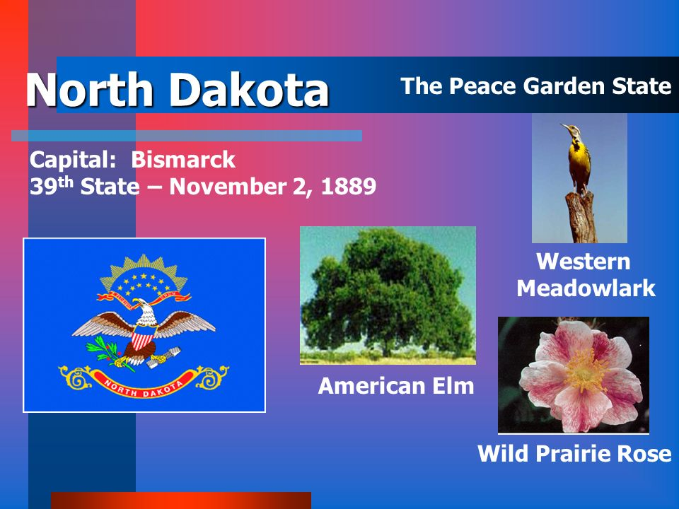 North Dakota The Peace Garden State Capital: Bismarck