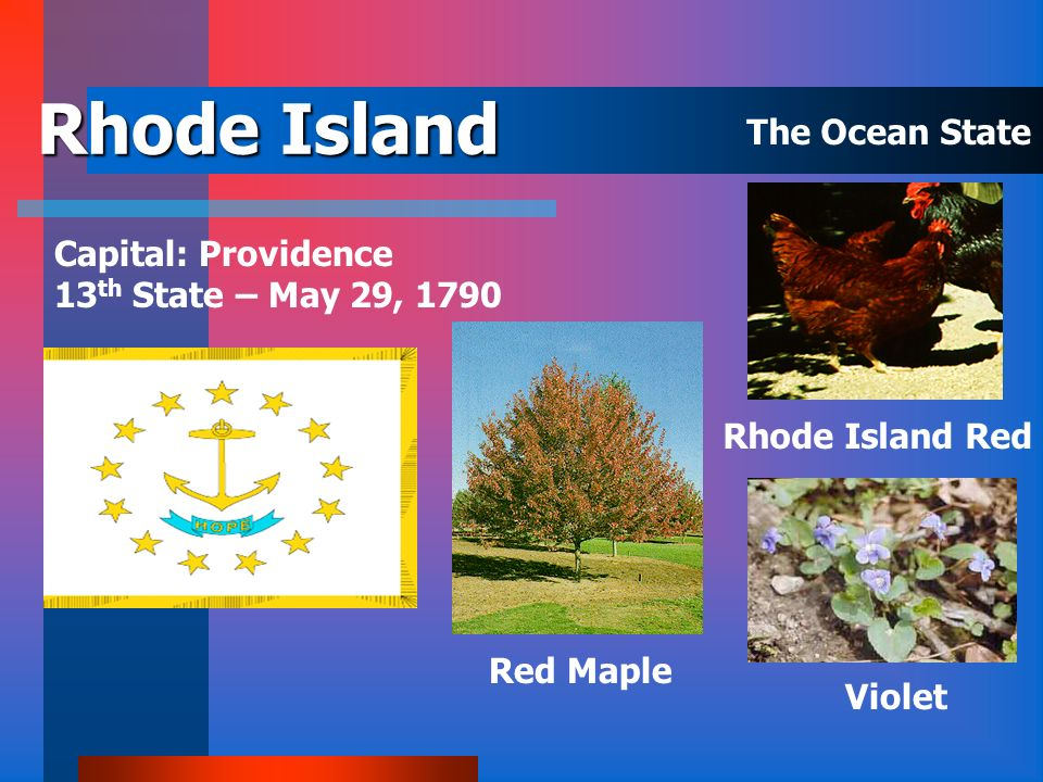 Rhode Island The Ocean State Capital: Providence