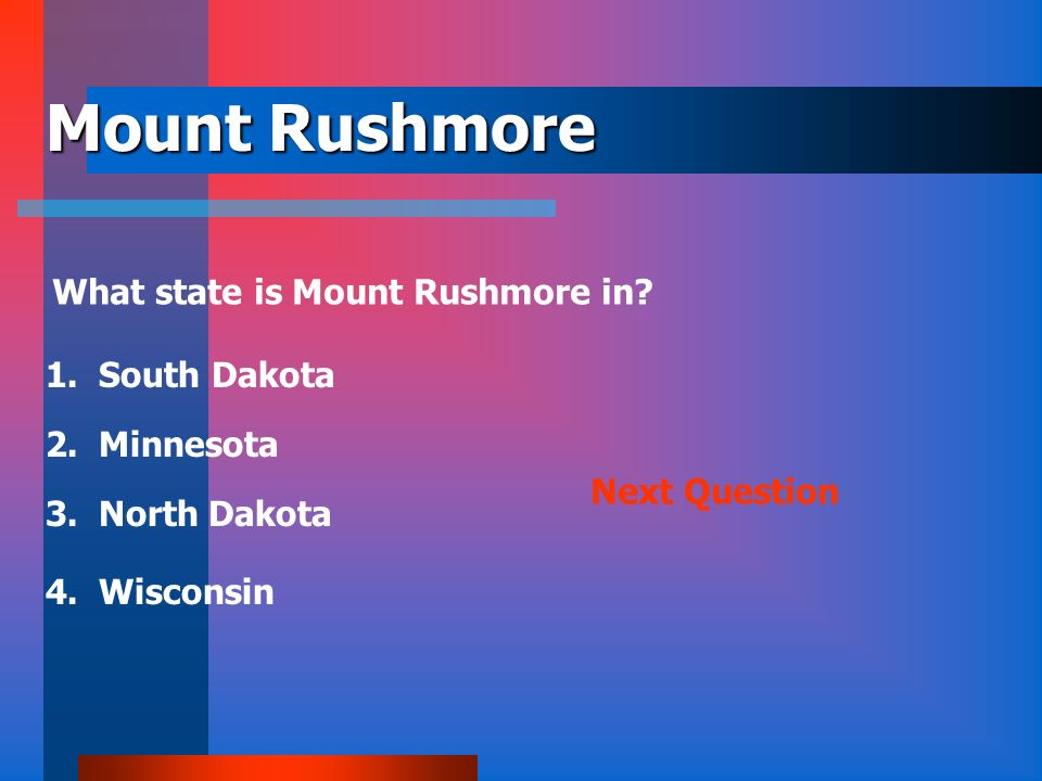 Mount Rushmore What state is Mount Rushmore in 1. South Dakota