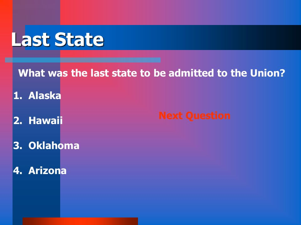 Last State What was the last state to be admitted to the Union