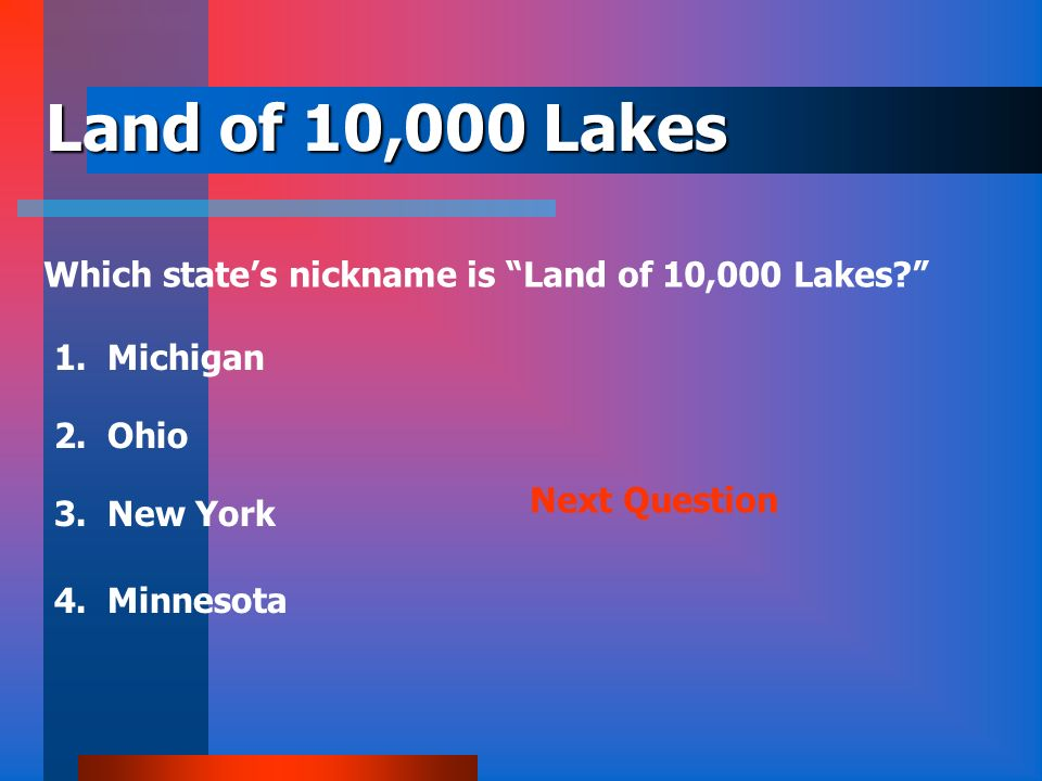Land of 10,000 Lakes Which state's nickname is Land of 10,000 Lakes