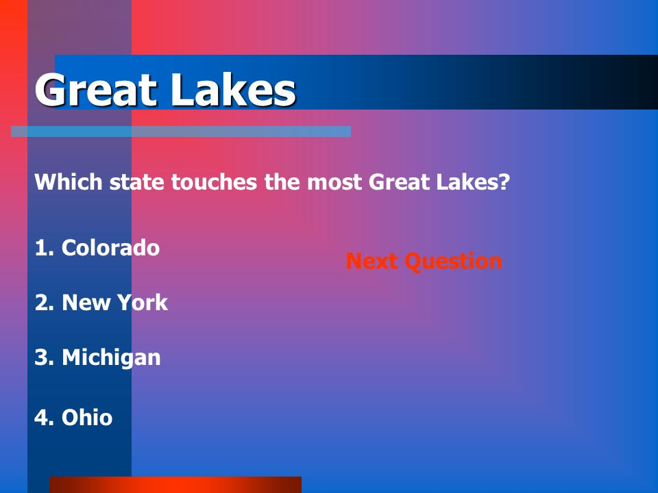 Great Lakes Which state touches the most Great Lakes 1. Colorado