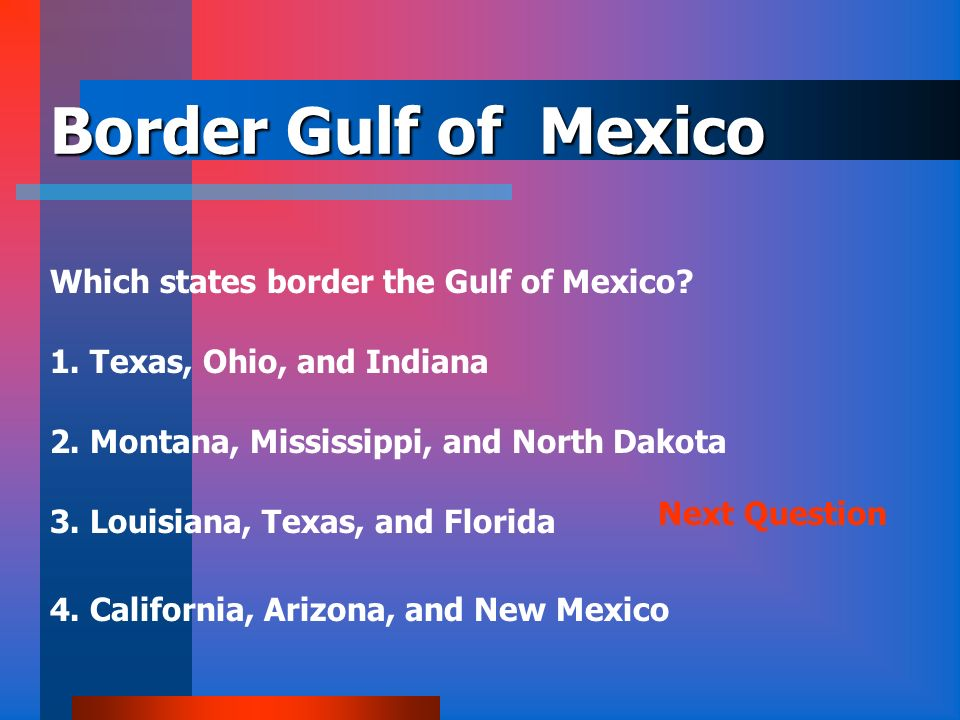 Border Gulf of Mexico Which states border the Gulf of Mexico