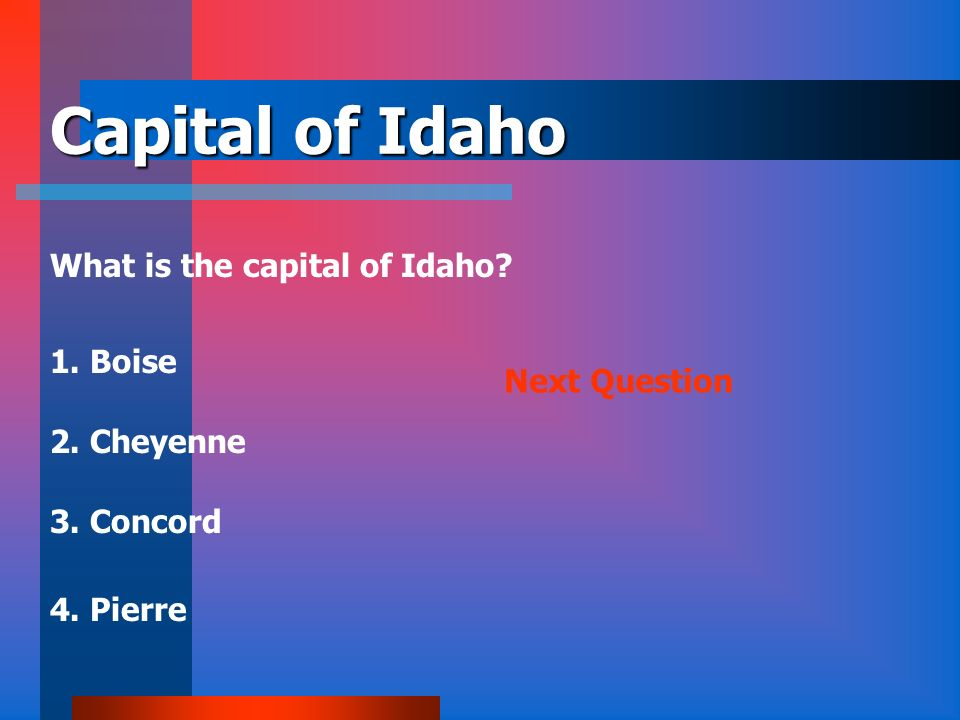 Capital of Idaho What is the capital of Idaho 1. Boise Next Question
