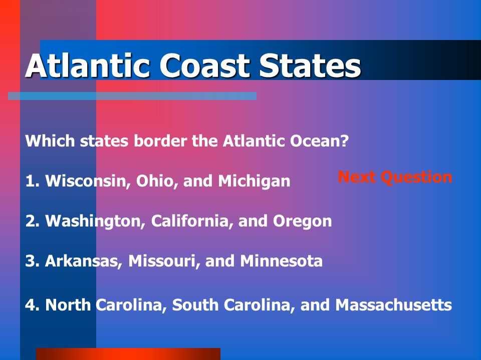 Atlantic Coast States Which states border the Atlantic Ocean