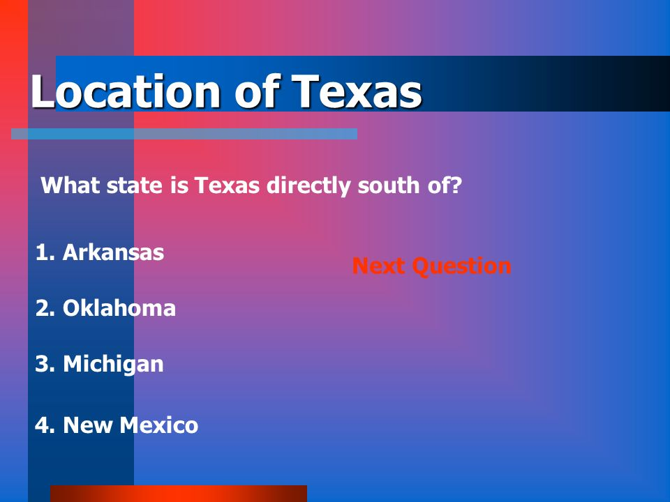 Location of Texas What state is Texas directly south of 1. Arkansas