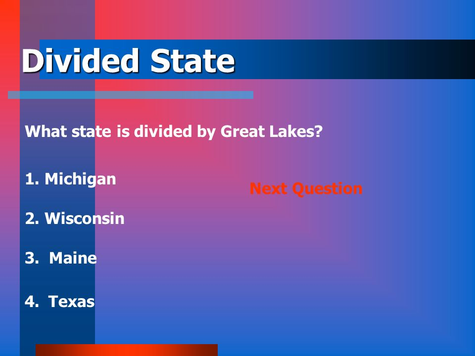 Divided State What state is divided by Great Lakes 1. Michigan