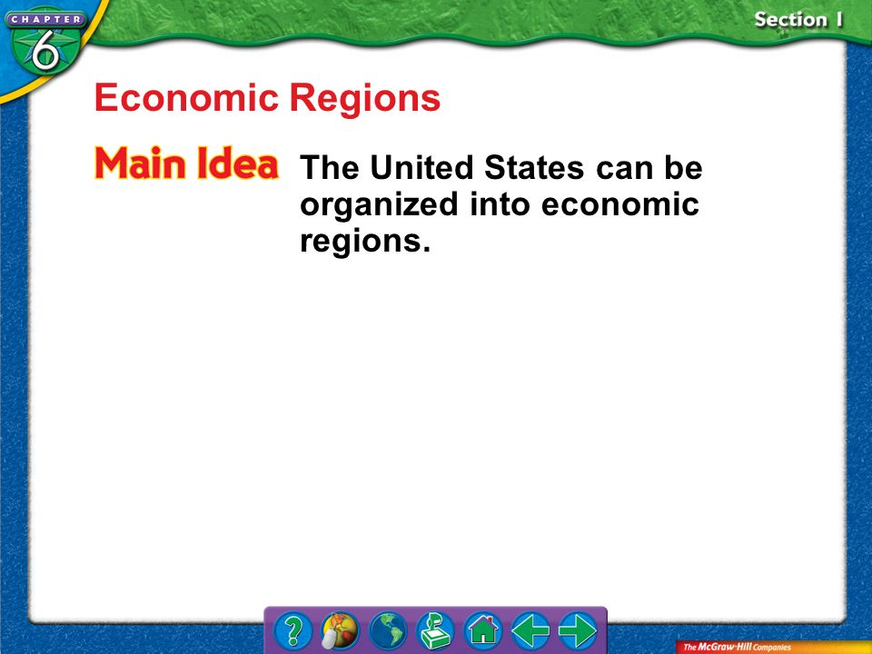 Economic Regions The United States can be organized into economic regions. Section 1