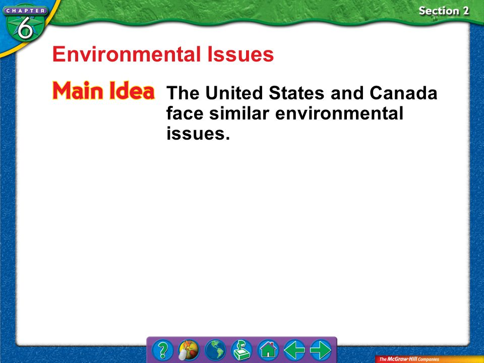 Environmental Issues The United States and Canada face similar environmental issues. Section 2