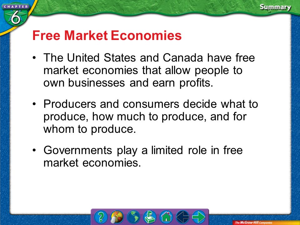 Free Market Economies The United States and Canada have free market economies that allow people to own businesses and earn profits.