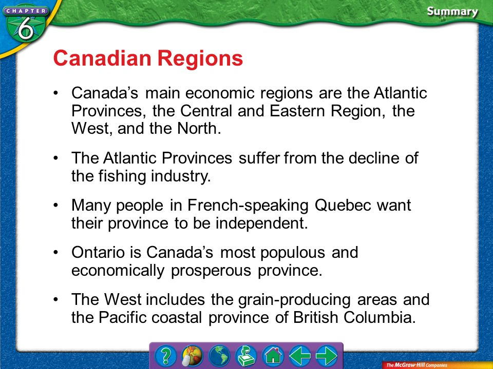 Canadian Regions Canada's main economic regions are the Atlantic Provinces, the Central and Eastern Region, the West, and the North.