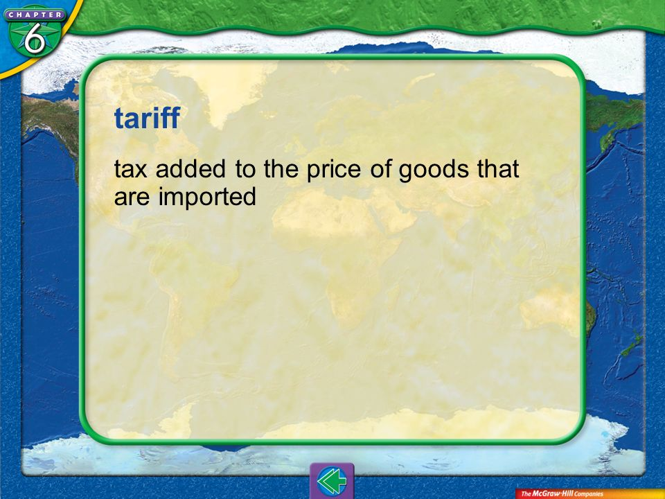 tariff tax added to the price of goods that are imported Vocab10