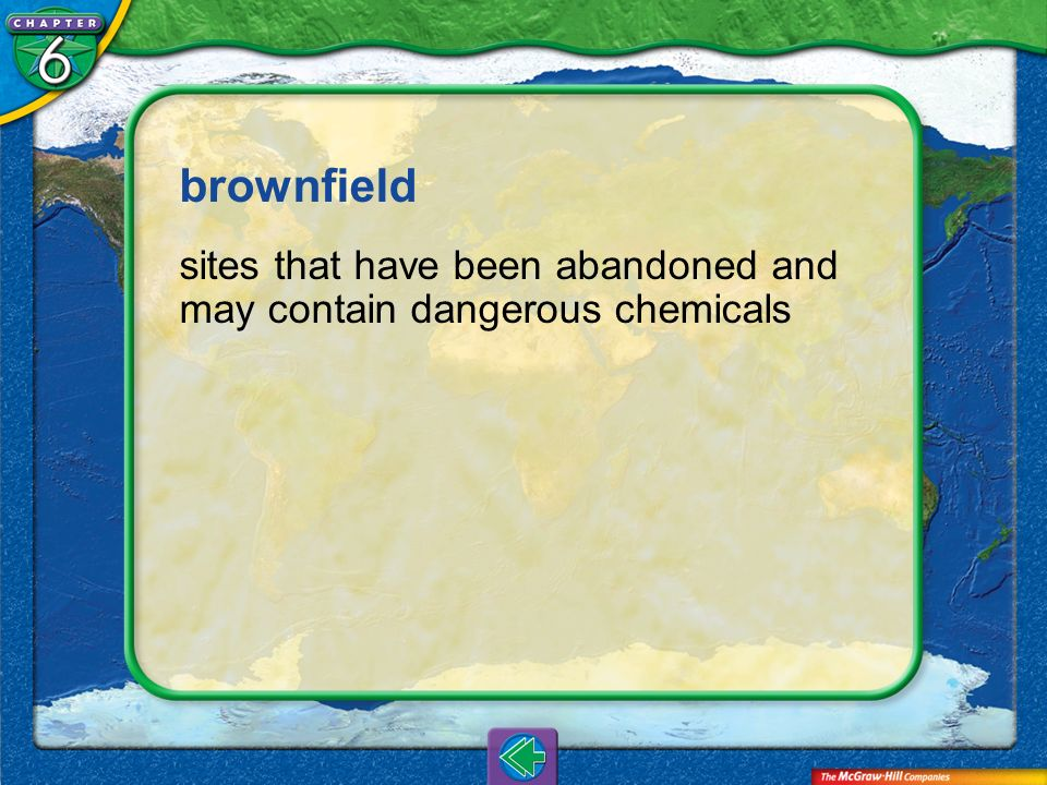brownfield sites that have been abandoned and may contain dangerous chemicals Vocab13