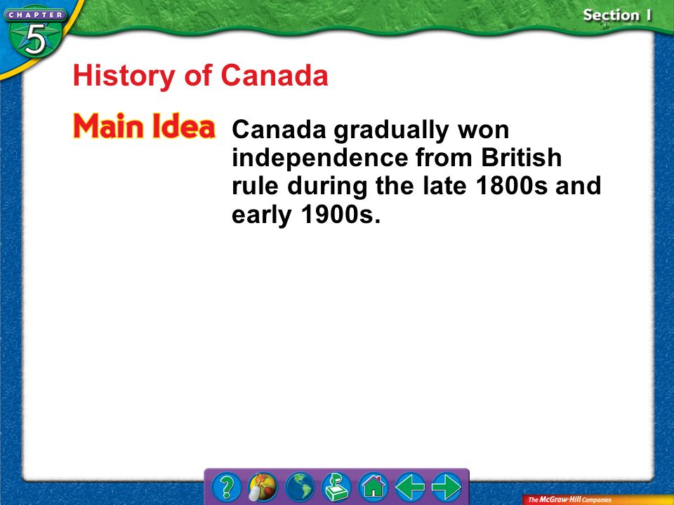 History of CanadaCanada gradually won independence from British rule during the late 1800s and early 1900s.
