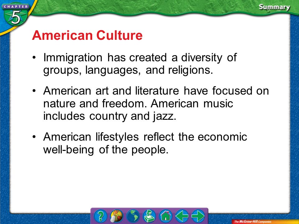 American CultureImmigration has created a diversity of groups, languages, and religions.