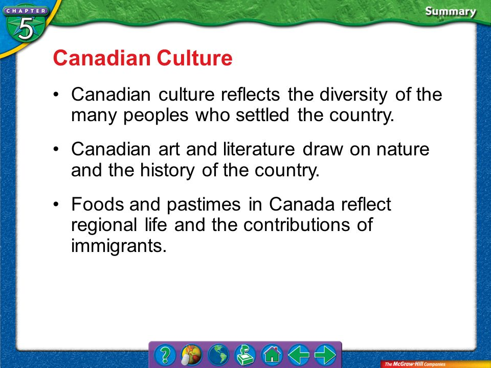 Canadian Culture Canadian culture reflects the diversity of the many peoples who settled the country.