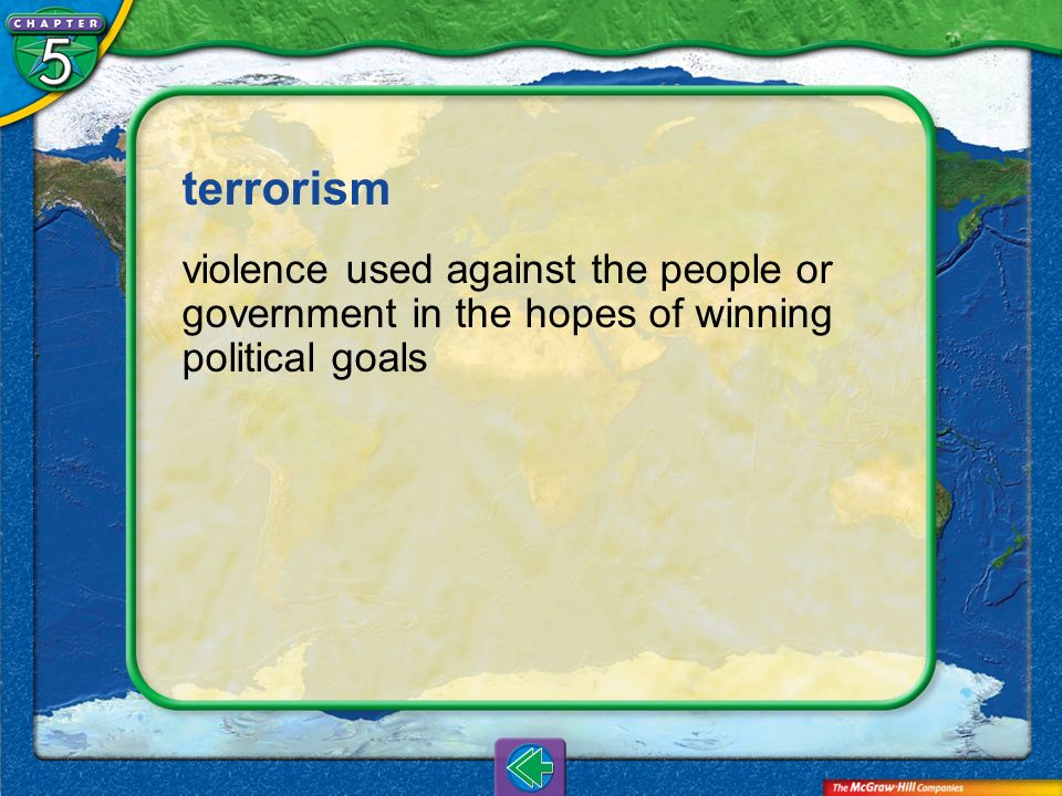 terrorism violence used against the people or government in the hopes of winning political goals.
