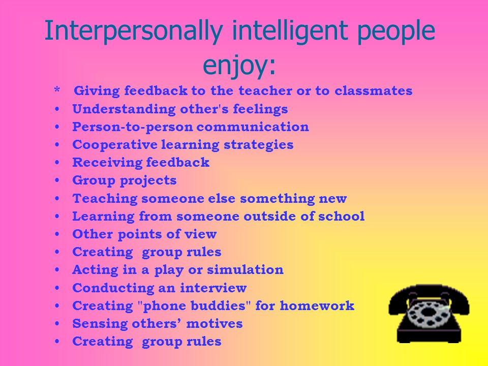 Interpersonally intelligent people enjoy:
