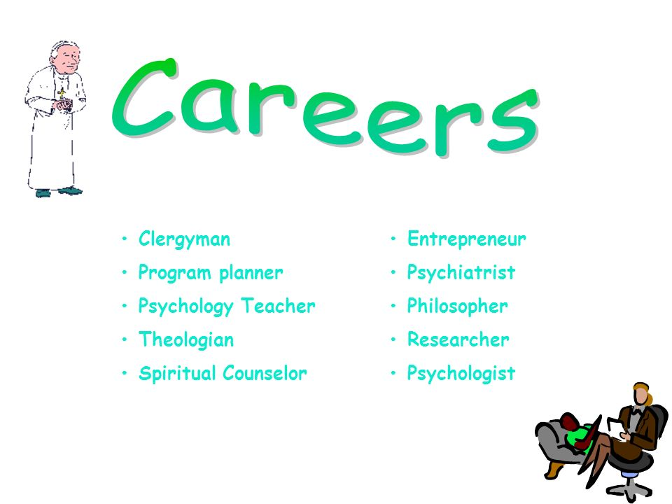 Careers • Clergyman • Entrepreneur • Program planner • Psychiatrist