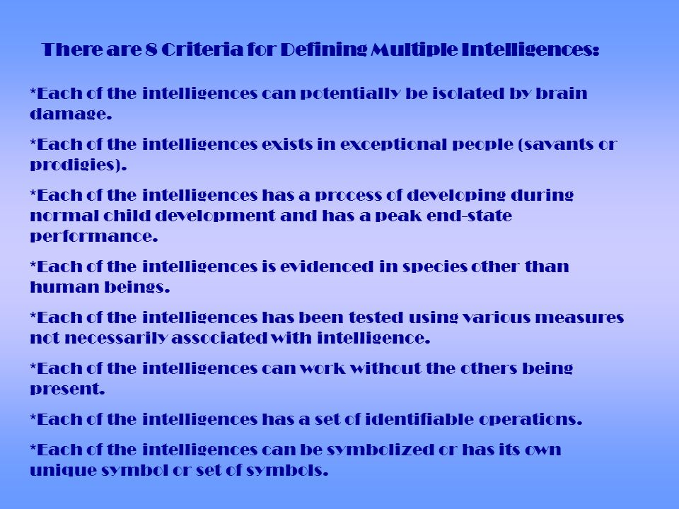 There are 8 Criteria for Defining Multiple Intelligences: