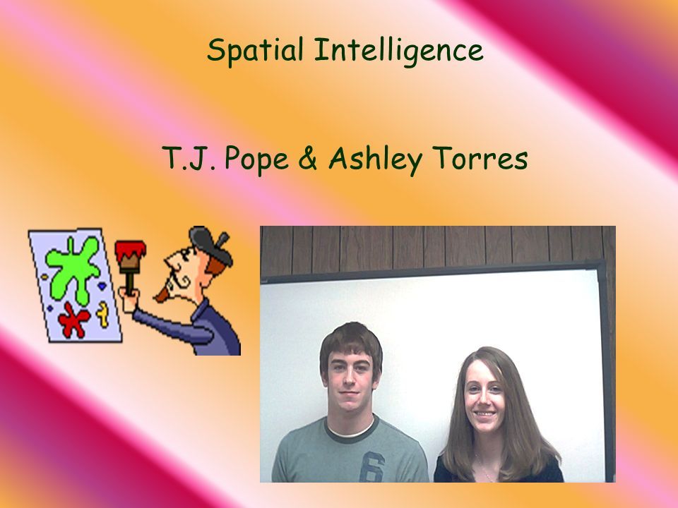 Spatial Intelligence T.J. Pope & Ashley Torres