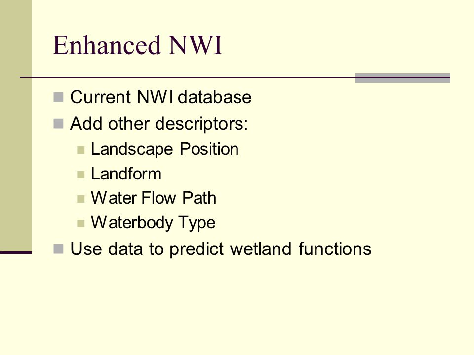 Enhanced NWI Current NWI database Add other descriptors: