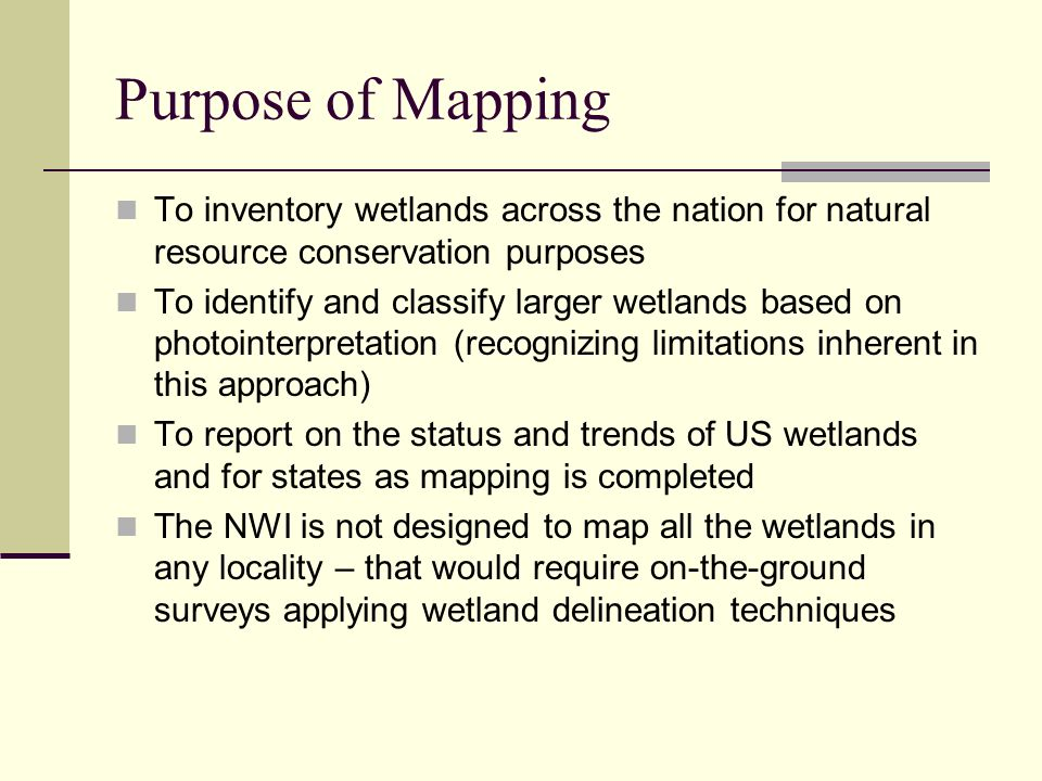 Purpose of Mapping To inventory wetlands across the nation for natural resource conservation purposes.