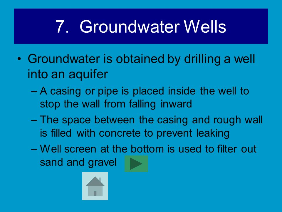 7. Groundwater Wells Groundwater is obtained by drilling a well into an aquifer.