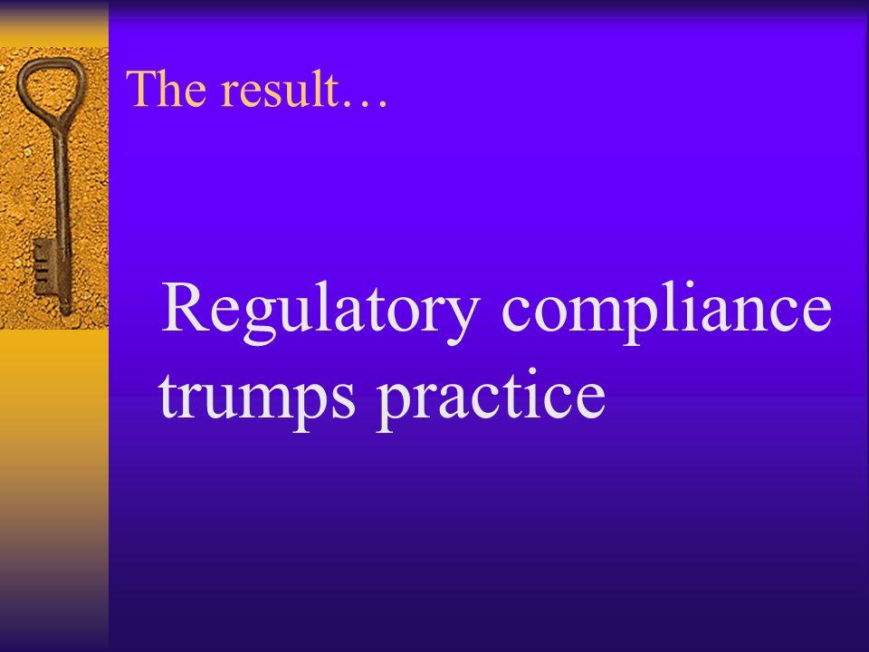 Regulatory compliance trumps practice