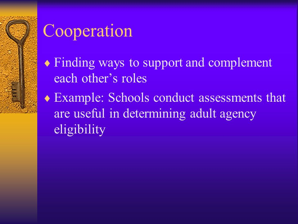 Cooperation Finding ways to support and complement each other's roles