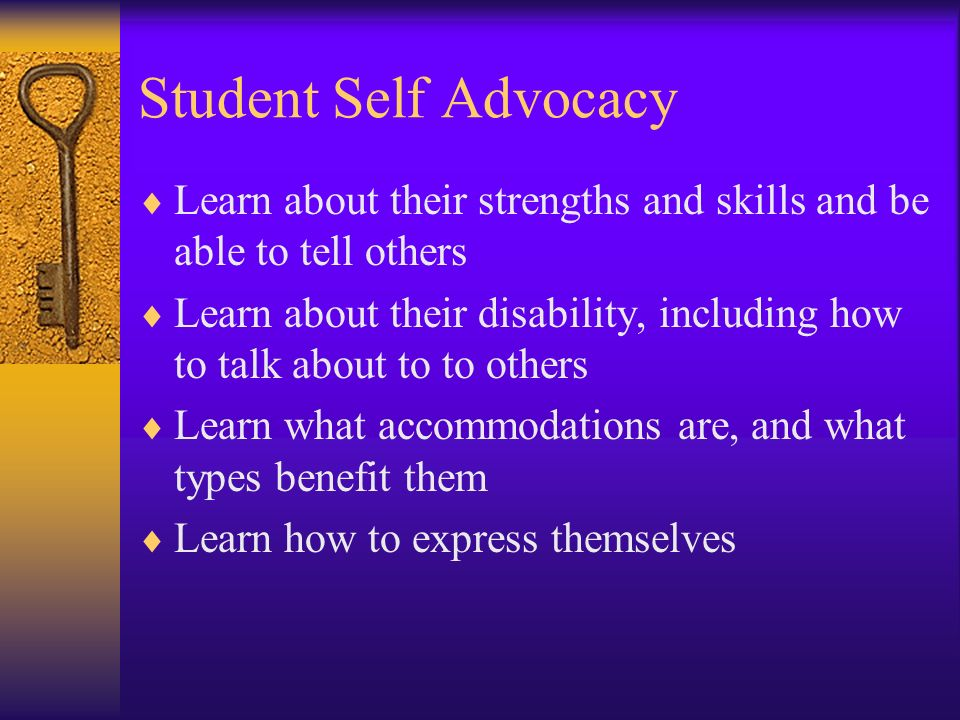 Student Self Advocacy Learn about their strengths and skills and be able to tell others.