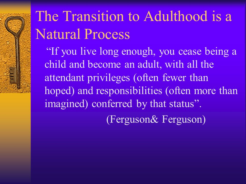 The Transition to Adulthood is a Natural Process