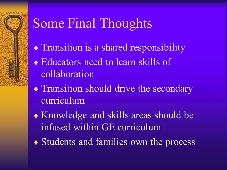 Some Final Thoughts Transition is a shared responsibility