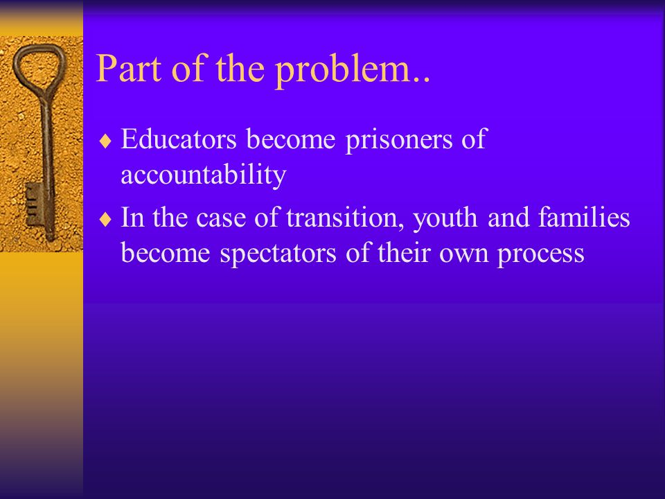 Part of the problem.. Educators become prisoners of accountability