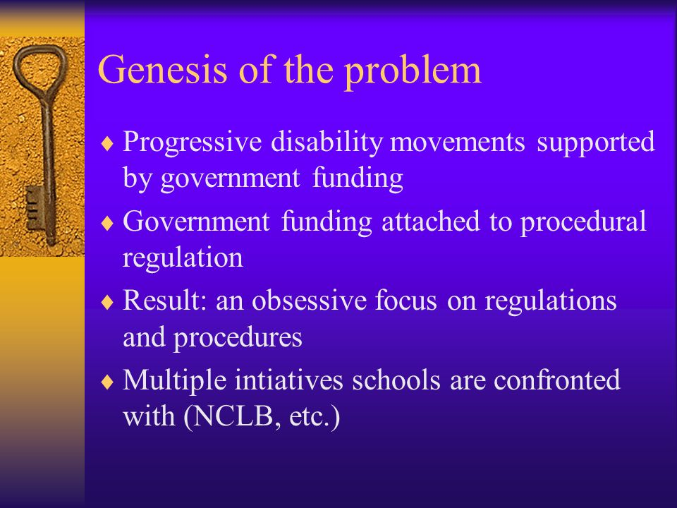 Genesis of the problem Progressive disability movements supported by government funding. Government funding attached to procedural regulation.