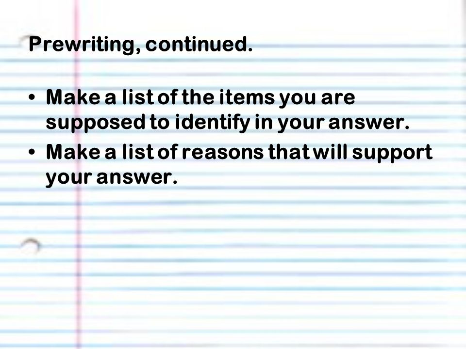 Prewriting, continued. Make a list of the items you are supposed to identify in your answer.