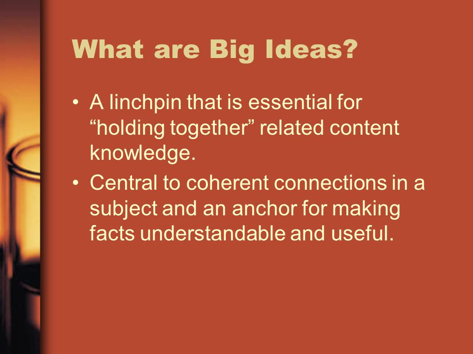 What are Big Ideas A linchpin that is essential for holding together related content knowledge.