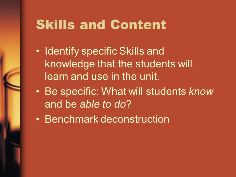 Skills and ContentIdentify specific Skills and knowledge that the students will learn and use in the unit.