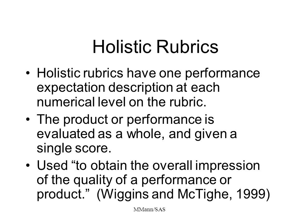 Holistic Rubrics Holistic rubrics have one performance expectation description at each numerical level on the rubric.