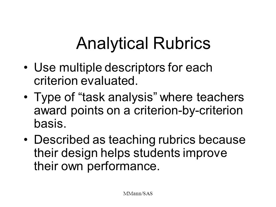 Analytical Rubrics Use multiple descriptors for each criterion evaluated.